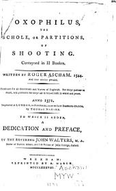 Toxophilus: The Schole, Or Partitions, of Shooting