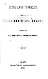 Sulla proprietà e sul lavoro aggiuntavi la biografia dell'autore