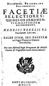 Facetiae selectiores: quibus access. Henrici Bebeli ... facetiarum libri tres : Sales item, seu facetiae ex Poggii ... libro selectae ...