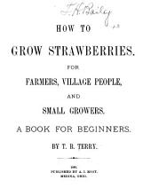 How to Grow Strawberries: For Farmers, Village People, and Small Growers : a Book for Beginners