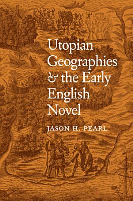 Utopian Geographies and the Early English Novel PDF