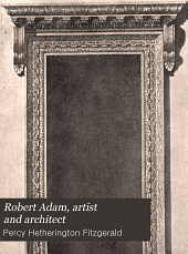 Robert Adam, Artist and Architect: His Works and His System ...