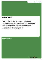 Der Einfluss von kulturgebundenen Lerntraditionen auf Lernerbeurteilungen von mündlicher Fehlerkorrektur im interkulturellen Vergleich