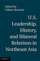 U S  Leadership  History  and Bilateral Relations in Northeast Asia PDF