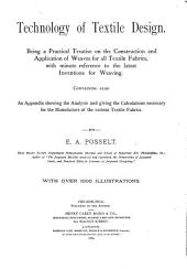 Technology of Textile Design: Being a Practical Treatise on the Construction and Application of Weaves for All Textile Fabrics, with Minute Reference to the Latest Inventions for Weaving. Containing Also an Appendix Showing the Analysis and Giving the Calculations Necessary for the Manufacture of the Various Textile Fabrics