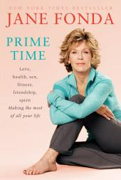 Prime Time (Enhanced Edition): Love, health, sex, fitness, friendship, spirit; Making the most of all of your life