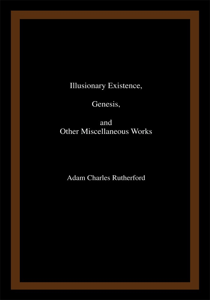 Illusionary Existence, Genesis, and Other Miscellaneous Works