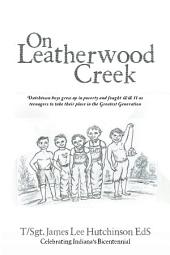 On Leatherwood Creek: Dutchtown Boys Grew up in Poverty and Fought WW II as Teenagers to Take Their Place in the Greatest Generation