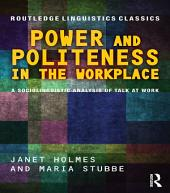 Power and Politeness in the Workplace: A Sociolinguistic Analysis of Talk at Work, Edition 2