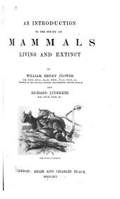An Introduction to the Study of Mammals Living and Extinct