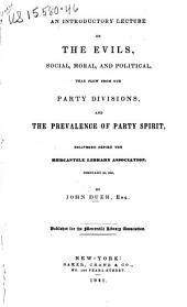 An Introductory Lecture on the Evils, Social, Moral, and Political, that Flow from the Party Divisions, and the Prevalence of Party Spirit: Delivered Before the Mercantile Library Association, Feb.2d, 1841