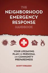 The Neighborhood Emergency Response Handbook: Your Life-Saving Plan for Personal and Community Preparedness