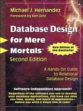 Database Design for Mere Mortals: A Hands-On Guide to Relational Database Design, Edition 2