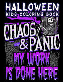 Halloween Kids Coloring Book Chaos and Panic My Work Is Done Here: Halloween Coloring Book for Kids with Fantasy Style Line Art Drawings
