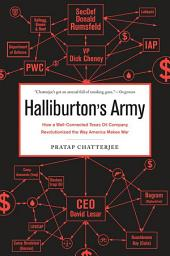 Halliburton's Army: How a Well-Connected Texas Oil Company Revolutionized the Way America Makes War