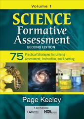 Science Formative Assessment, Volume 1: 75 Practical Strategies for Linking Assessment, Instruction, and Learning, Edition 2