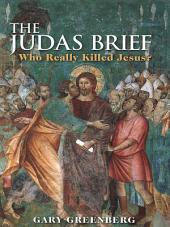 The Judas Brief: Who Really Killed Jesus?
