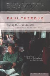 Riding the Iron Rooster: By Train Through China