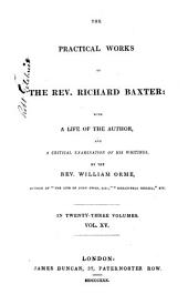 The Practical Works of the Rev. Richard Baxter: With a Life of the Author, and a Critical Examination of His Writings, Volume 15