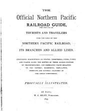 The Official Northern Pacific Railroad Guide: For the Use of Tourists and Travelers Over the Lines of the Northern Pacific Railroad, Its Branches and Allied Lines