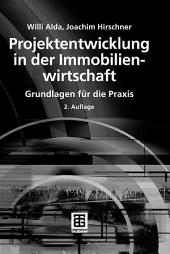 Projektentwicklung in der Immobilienwirtschaft: Grundlagen für die Praxis, Ausgabe 2