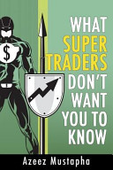What Super Traders Don t Want You to Know PDF