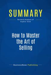 Summary: How to Master the Art of Selling: Review and Analysis of Hopkins' Book