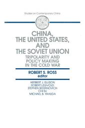 China, the United States and the Soviet Union: Tripolarity and Policy Making in the Cold War: Tripolarity and Policy Making in the Cold War