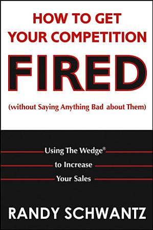 How to Get Your Competition Fired  Without Saying Anything Bad About Them  PDF