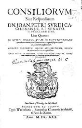 Consiliorum siue Responsorum Dn. Joan. Petri Surdi ... Liber tertius [-quartus] ...