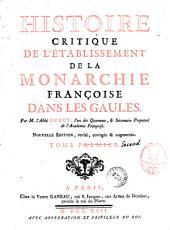 Histoire Critique de L'Etablissement de la Monarchie Francoise Dans les Gaules