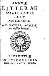 Annuae litterae Societatis Iesu anni MDXCIII. Ad patres, et fratres eiusdem Societatis