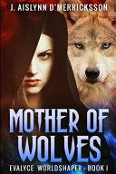Mother of Wolves (Evalyce Worldshaper Book 1)