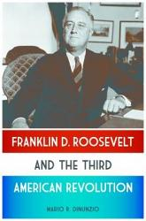 Franklin D Roosevelt And The Third American Revolution Book PDF