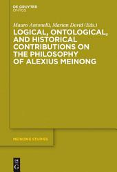 Logical, Ontological, and Historical Contributions on the Philosophy of Alexius Meinong
