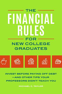 The Financial Rules for New College Graduates  Invest before Paying Off Debt   and Other Tips Your Professors Didn t Teach You