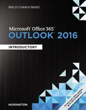 Shelly Cashman Series Microsoft Office 365 & Outlook 2016: Introductory