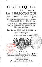 Critique de la Bibliothèque des auteurs ecclésiastiques et des Prolégomènes de la Bible publiez par M. Élies Du Pin... par feu M. Richard Simon. Avec des Remarques...