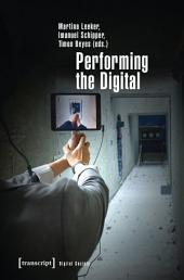 Performing the Digital: Performativity and Performance Studies in Digital Cultures