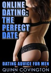 Online Dating: The Perfect Date (Online Dating Advice For Men)