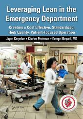 Leveraging Lean in the Emergency Department: Creating a Cost Effective, Standardized, High Quality, Patient-Focused Operation
