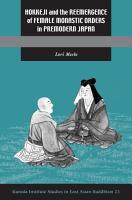 Hokkeji and the Reemergence of Female Monastic Orders in Premodern Japan PDF