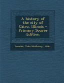 A History of the City of Cairo  Illinois   Primary Source Edition PDF