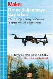 DRONE KULLANMAYA BAŞLARKEN: Kendi Quadcopter'ınızı Yapın ve Dönüştürün