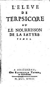 L'élève de Terpsicore ou Le nourrisson de la satyre: Volume1