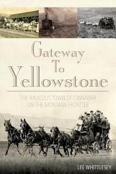 Gateway to Yellowstone: The Raucous Town of Cinnabar on the Montana Frontier