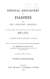 Biblical Researches in Palestine and the Adjacent Regions: A Journal of Travels in the Years 1838 & 1852 by Edward Robinson, Eli Smith and Others, Volume 2