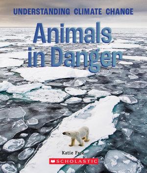 Animals in Danger  A True Book  Understanding Climate Change