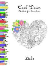 Cool Down - Malbuch für Erwachsene: Liebe