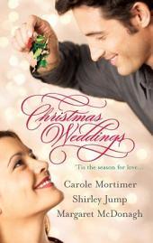 Christmas Weddings: His Christmas Eve Proposal\Snowbound Bride\Their Christmas Vows